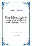 Luận Văn: Kế Toán Tập Hợp Chi Phí Và Tính Giá Thành Sản Phẩm Tại Công Ty Cơ Giới & Xây Lắp 13 Thuộc Tổng Công Ty LICOGI