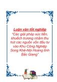 """Luận văn tốt nghiệp """"Các giải pháp xúc tiến, khuếch trương nhằm thu hút các nguồn vốn đầu tư vào Khu Công Nghiệp Song Khê-Nội Hoàng tỉnh Bắc Giang"""""""
