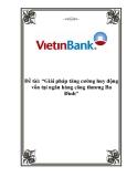 """Luận văn tốt nghiệp về """"Giải pháp tăng cường huy động vốn tại ngân hàng công thương Ba Đình"""""""