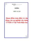Tiểu luận: Quan điểm toàn diện và vận dụng vào sự nghiệp xây dựng CNXH ở Việt nam hiện nay
