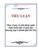 Tiểu luận về 'Thực trạng và giải pháp ngăn chặn buôn lậu và gian lận thương mại ở thành phố Hà Nội'