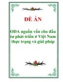 """Tên đồ án """"ODA nguồn vốn cho đầu tư phát triển ở Việt Nam - thực trạng và giải pháp"""""""