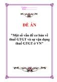 """Đề án """"Một số vấn đề cơ bản về thuế GTGT và sự vận dụng thuế GTGT ở VN"""""""