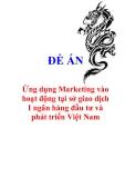 """Đề án """"Ứng dụng Marketing vào hoạt động tại sở giao dịch I ngân hàng đầu tư và phát triển Việt Nam"""""""