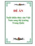 """Đề án """"Xuất khẩu thủy sản Việt Nam sang thị trường Trung Quốc"""""""