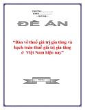 """Đề án """"Bàn về thuế giá trị gia tăng và hạch toán thuế giá trị gia tăng ở  Việt Nam hiện nay"""""""