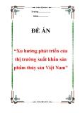 """Đề án """"Xu hướng phát triển của thị trường xuất khẩu sản phẩm thủy sản Việt Nam"""""""