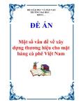 Đề án về 'Một số vấn đề về xây dựng thương hiệu cho mặt hàng cà phê Việt Nam'