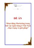 """Đề án """"Hoạt động Marketing trong lĩnh vực ngân hàng ở Việt Nam , thực trạng và giải pháp"""""""
