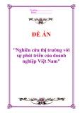 Đề án: Nghiên cứu thị trường với sự phát triển của doanh nghiệp Việt Nam