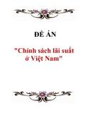 """Đề án """"Chính sách lãi suất ở Việt Nam"""""""