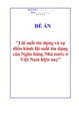 """Đề án """"Lãi suất tín dụng và sự điều hành lãi suất tín dụng của Ngân hàng Nhà nước ở Việt Nam hiện nay"""""""