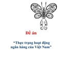 """Đề án """"""""Thực trạng hoạt động ngân hàng của Việt Nam"""""""