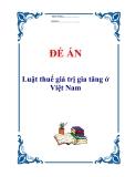 """Đề án """"Luật thuế giá trị gia tăng ở Việt Nam"""""""