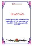 """Luận văn tốt nghiệp """"Phương hướng phát triển thị trường xuất khẩu của Việt nam trong giai đoạn 2001-2010 và tầm nhìn đến năm 2020"""""""