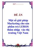 """ĐỀ ÁN: """"Một số giải pháp Marketing cho sản phẩm trà LEROS thâm nhập  vào thị trường Việt Nam"""""""