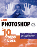 Adobe Photoshop CS in 10 Simple Steps or Less