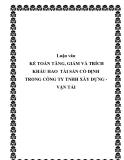 Luận văn -  KẾ TOÁN TĂNG, GIẢM VÀ TRÍCH KHẤU HAO  TÀI SẢN CỐ ĐỊNH TRONG CÔNG TY TNHH XÂY DỰNG - VẬN TẢI
