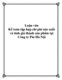 Luận văn - Kế toán tập hợp chi phí sản xuất và tính giá thành sản phẩm tại Công ty Pin Hà Nội...