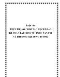 Luận văn - THỰC TRẠNG CÔNG TÁC HẠCH TOÁN KẾ TOÁN TẠI CÔNG TY  TNHH VẬN TẢI VÀ THƯƠNG MẠI HÙNG TƯỞNG