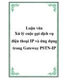 """Luận văn: """" Xử lý cuộc gọi dịch vụ điện thoại IP và ứng dụng trong Gateway PSTN-IP"""""""