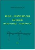 Đề bài và hướng dẫn giải bài tập lớn Sức bền vật liệu Cơ học kết cấu - Lêu Mộc Lan, Nguyễn Vũ Nguyệt Nga