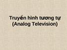 Truyền hình tương tự (Analog Television)
