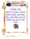 Luận văn: Một số ý kiến về hoàn thiện chính sách thúc đẩy xuất khẩu các sản phẩm rau quả ở Việt Nam