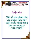Luận văn: Một số giải pháp chủ yếu nhằm thúc đẩy xuất khẩu hàng nông sản của công ty VILEXIM