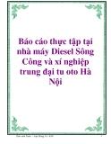 Báo cáo thực tập tại nhà máy Diesel Sông Công và xí nghiệp trung đại tu oto Hà Nội