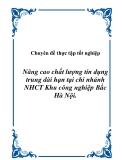 Chuyên đề thực tập tốt nghiệp ''Nâng cao chất lượng tín dụng trung dài hạn tại chi nhánh NHCT Khu công nghiệp Bắc Hà Nội.''