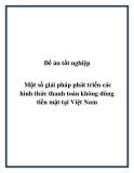 Đề án tốt nghiệp: Một số giải pháp phát triển các hình thức thanh toán không dùng tiền mặt tại Việt Nam