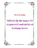 Đồ án tốt nghiệp Thiết kế, lắp đặt mạng LAN và quản trị E-mail nội bộ với Exchange Server