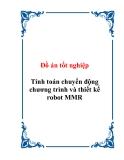 Đồ án tốt nghiệp: Tính toán chuyển động chương trình và thiết kế robot MMR