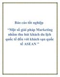 """Báo cáo tốt nghiệp """"Một số giải pháp Marketing nhằm thu hút khách du lịch quốc tế đến với khách sạn quốc tế ASEAN """""""