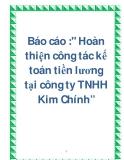 """Báo cáo :"""" Hoàn thiện công tác kế toán tiền lương tại công ty TNHH Kim Chính"""""""