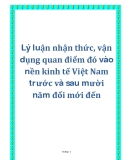 Lý luận nhận thức, vận dụng quan điểm đó vào nền kinh tế Việt Nam trước và sau mười năm đổi mới đến
