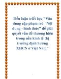 """Tiểu luận triết học """"Vận dụng cặp phạm trù """"Nội dung - hình thức"""" để giải quyết vấn đề thương hiệu trong nền kinh tế thị trường định hướng XHCN ở Việt Nam"""""""