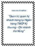 """Luận văn tốt nghiệp """"Quản trị quan hệ khách hàng tại Ngân hàng TMCP Kỹ thương - Chi nhánh Đà Nẵng"""""""