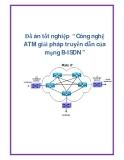 """Đồ án tốt nghiệp  """" Công nghệ ATM giải pháp truyền dẫn của mạng B-ISDN """""""