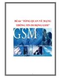"""Đề tài """"TỔNG QUAN VỀ MẠNG THÔNG TIN DI ĐỘNG GSM"""""""