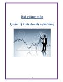 Bài giảng môn: Quản trị kinh doanh ngân hàng