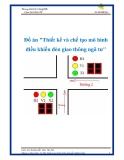 """Đồ án """"Thiết kế và chế tạo mô hình điều khiển đèn giao thông ngã tư"""""""