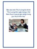 """Báo cáo môn Thị trường tài chính """"Thị trường liên ngân hàng ở Việt Nam thực trạng và giải pháp trong giai đoạn hiên nay"""""""