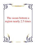 The ocean bottom a region nearly 2.5 times