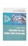 Giáo trình Công nghệ sản xuất chương trình truyền hình - ThS. Phạm Thị Sao Băng