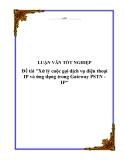 """Luận văn tốt nghiệp """"Xử lý cuộc gọi dịch vụ điện thoại IP và ứng dụng trong Gateway PSTN - IP"""""""