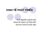 Bài giảng Kinh tế phát triển - ThS. Nguyễn Quỳnh Hoa