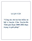 """Luận văn:""""Công tác chi trả bảo hiểm xã hội ở huyện Cẩm Xuyên-Hà Tĩnh giai đoạn 2000-2002 thực trạng và giải pháp"""""""