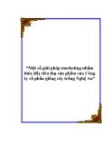 """Đề tài """"Một số giải pháp marketing nhằm thúc đẩy tiêu thụ sản phẩm của Công ty cổ phần giống cây trồng Nghệ An"""""""